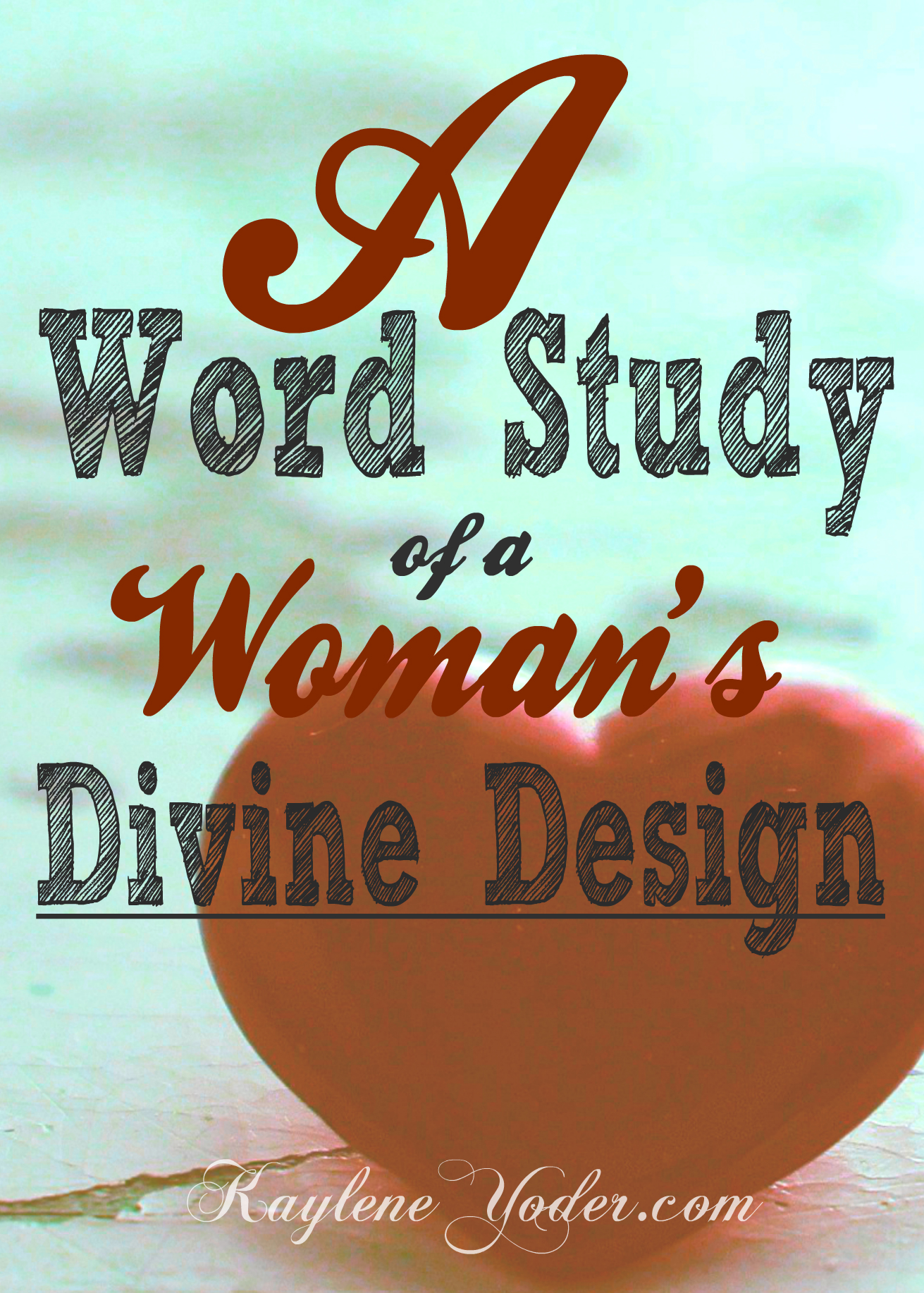 Designed Irreplaceable ~ A word study of a woman's worth