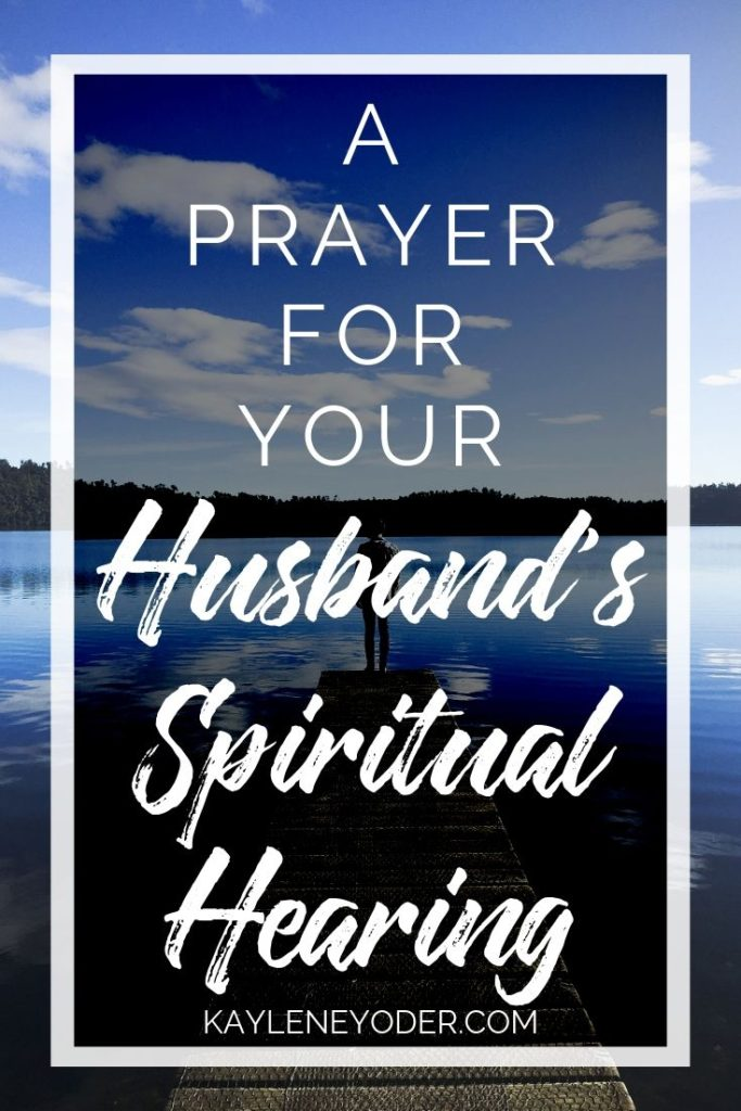 A Prayer for Your Husband's Spiritual Hearing - Kaylene Yoder
