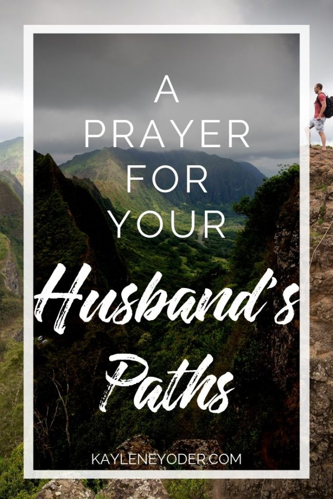A Prayer for Your Husband's Paths - Kaylene Yoder