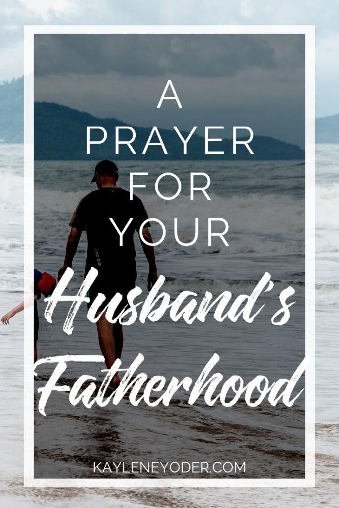 A Prayer for Your Husband's Fatherhood - Kaylene Yoder