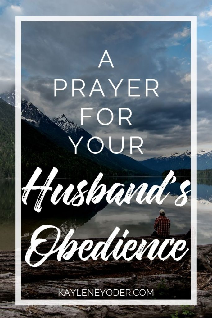 A Prayer for Your Husband's Obedience to the Lord - Kaylene Yoder