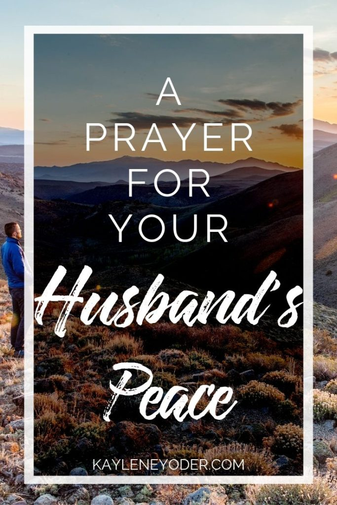 A Prayer for Your Husband's Peace - Kaylene Yoder