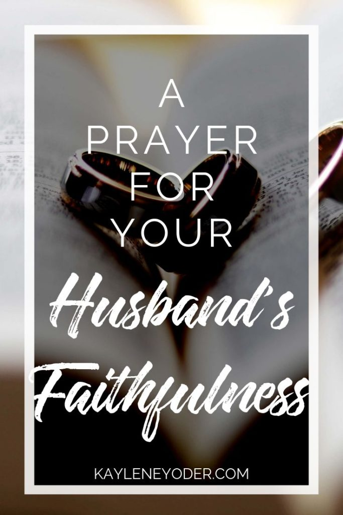 A Prayer for Your Husband's Faithfulness - Kaylene Yoder
