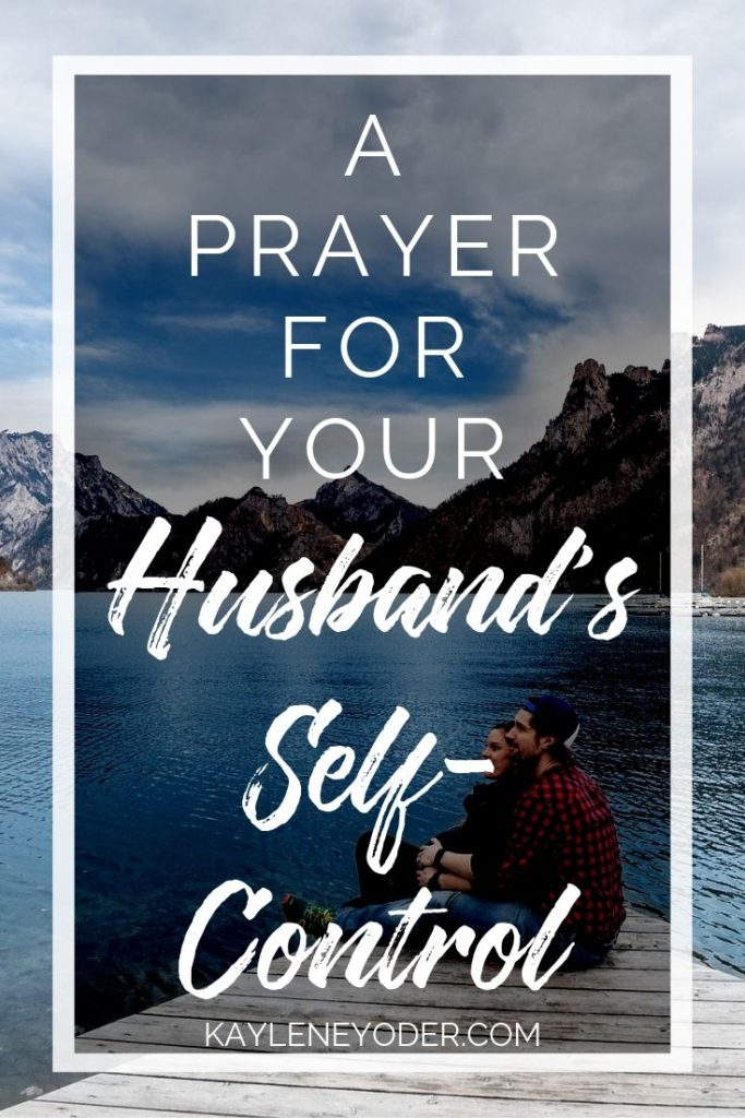 A Prayer for Your Husband's Self-control - Kaylene Yoder