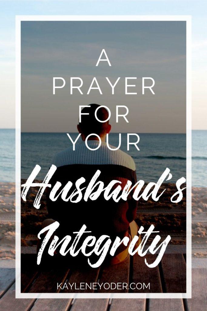 A Prayer for Your Husband's Integrity - Kaylene Yoder