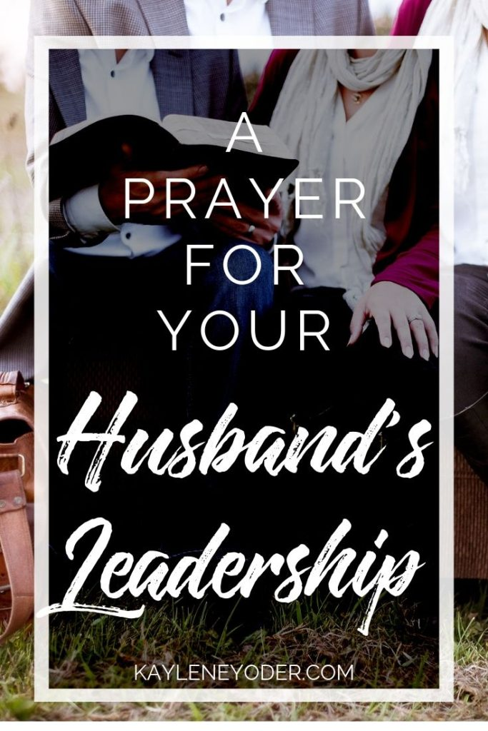 A Prayer for Your Husband's Spiritual Leadership - Kaylene Yoder