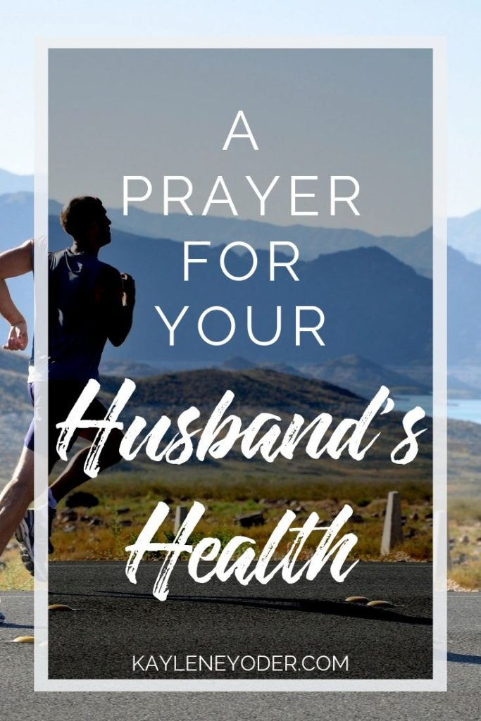 A Scripture Prayer for Your Husband's Health - Kaylene Yoder