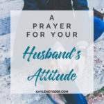 A Prayer for Your Husband to Have a Right Attitude