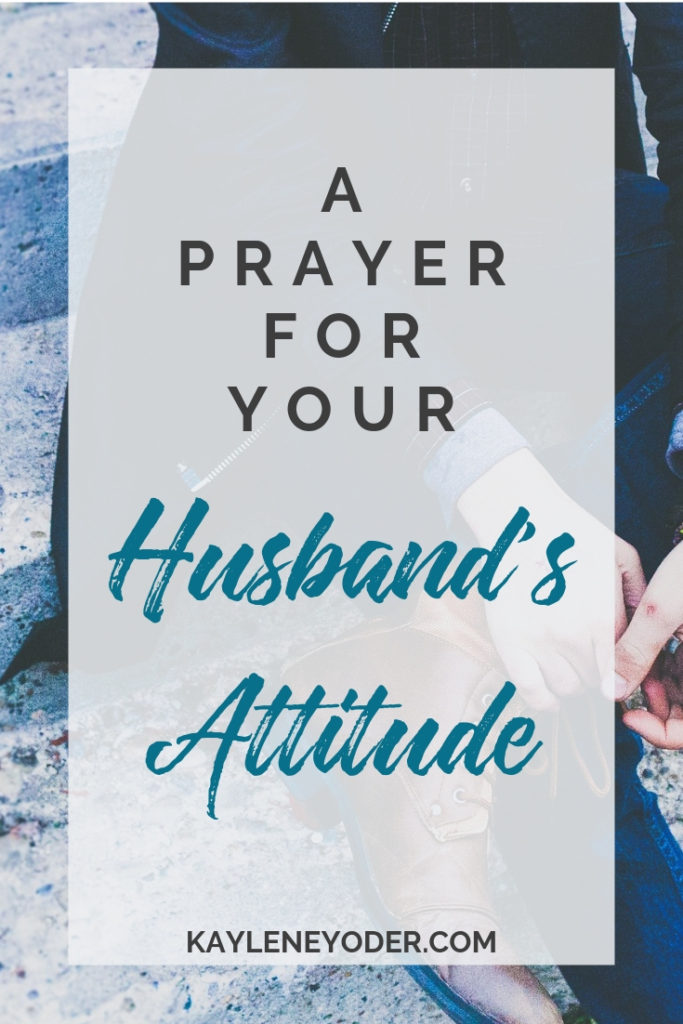 A Prayer For Your Husband To Have A Right Attitude Kaylene Yoder