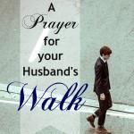 40 Prayers for my Husband: His Walk