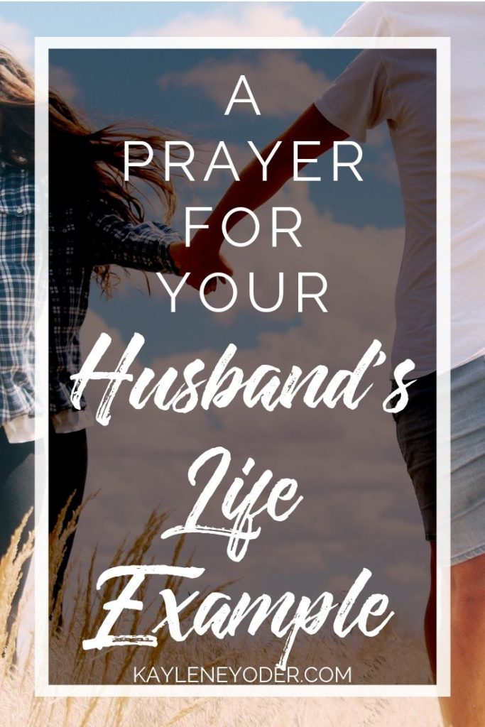 A Prayer for Your Husband's Life Example - Kaylene Yoder