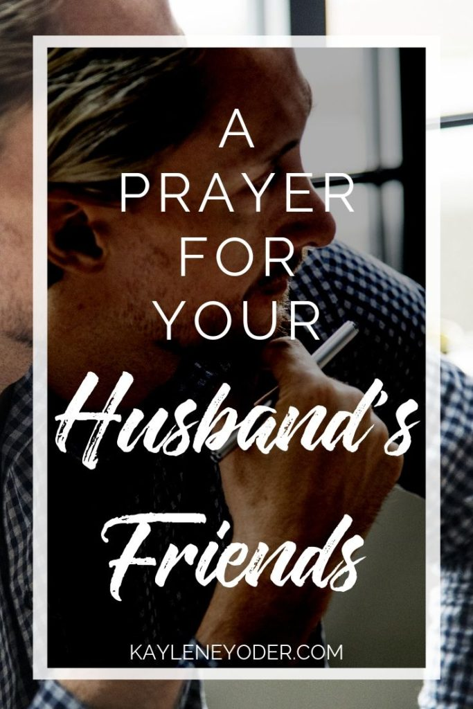 A Prayer for Your Husband's Friends - Kaylene Yoder