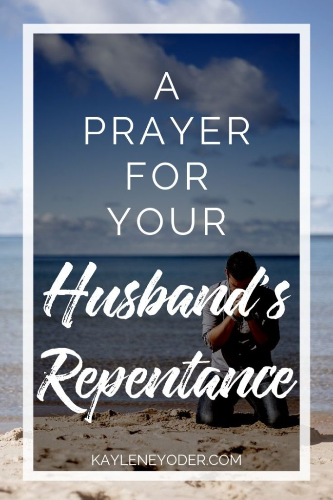 A Prayer for Your Husband's Salvation and Repentance - Kaylene Yoder