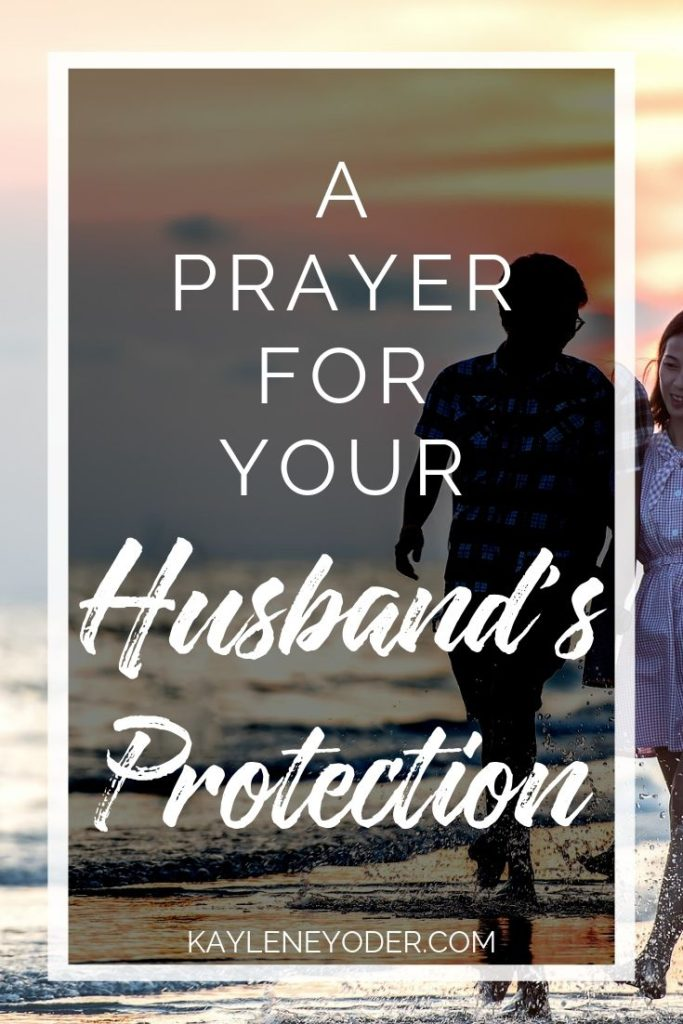 A Prayer For Our Husband S Protection Kaylene Yoder