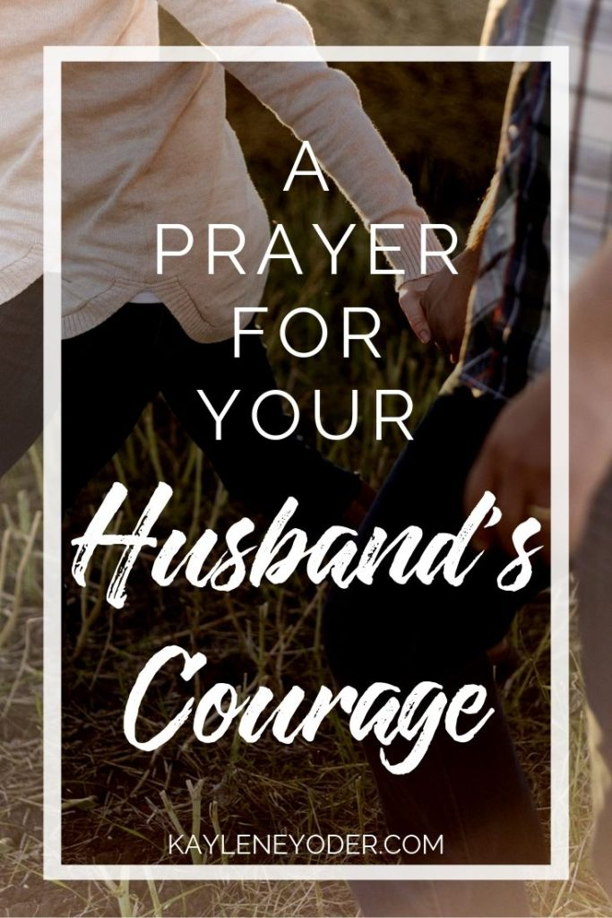 A Prayer for Your Husband's Courage - Kaylene Yoder