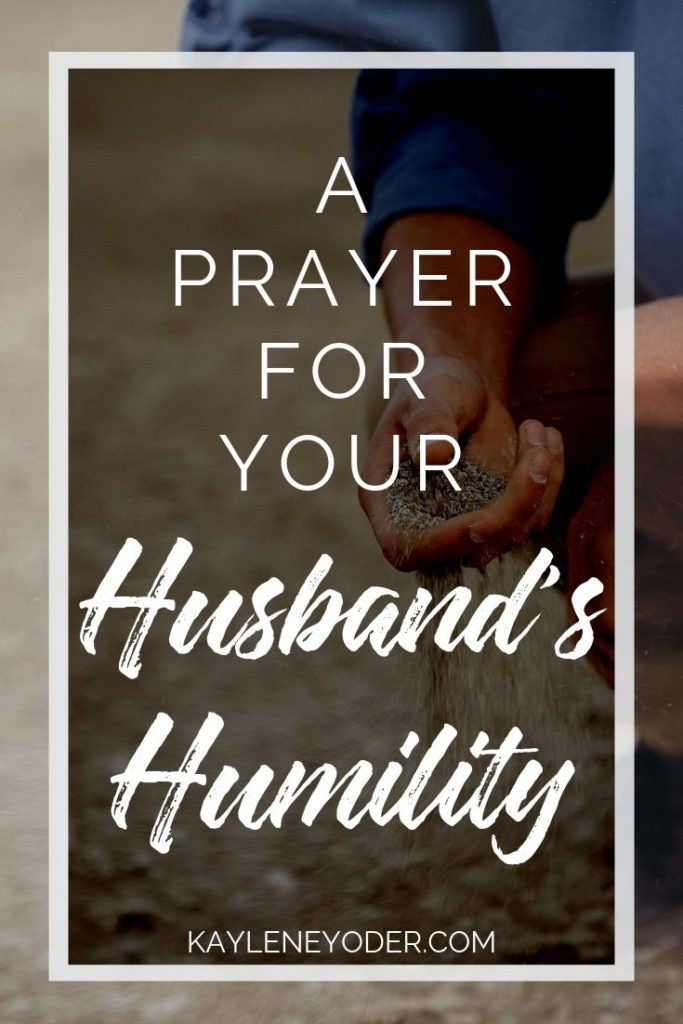 A Prayer for Your Husband's Humility - Kaylene Yoder