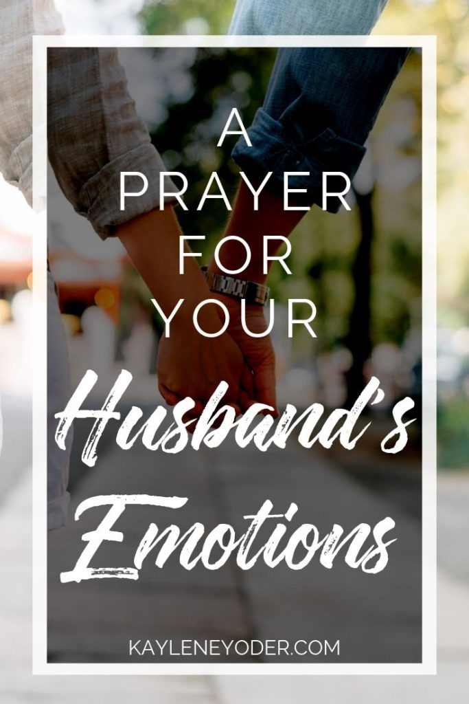 A Prayer for Your Husband's Emotions - Kaylene Yoder