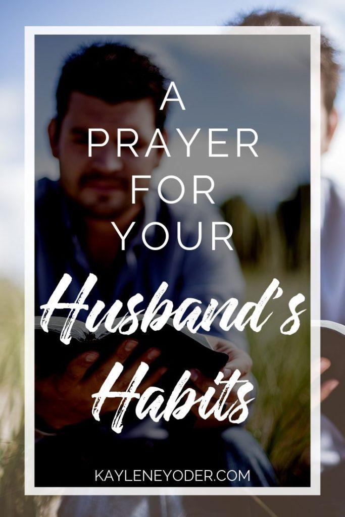 A Prayer for Your Husband's Habits - Kaylene Yoder