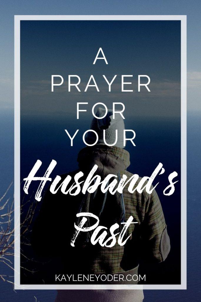 A Prayer for Your Husband's Past - Kaylene Yoder
