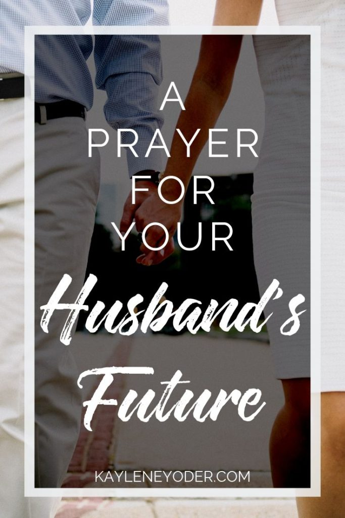 A Prayer for Your Husband's Future - Kaylene Yoder