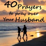 40 Prayers to Pray Over Your Husband