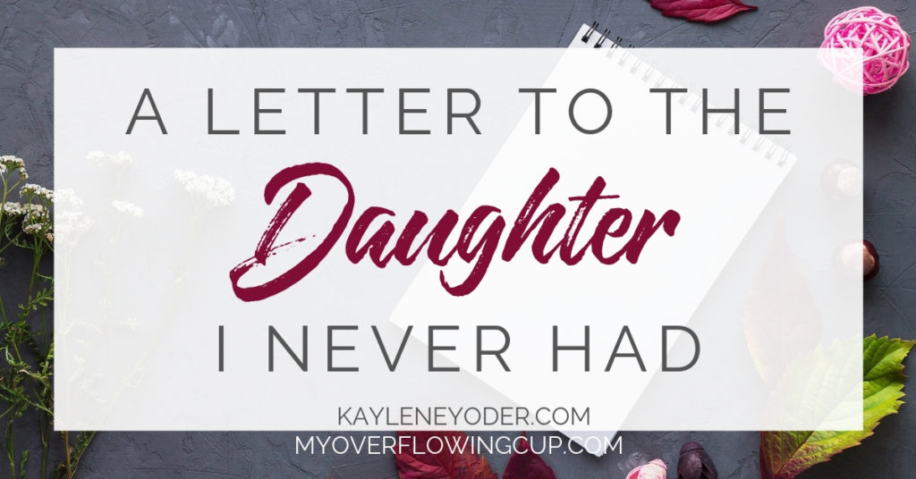 A Letter to the Daughter I Never Had - Kaylene Yoder