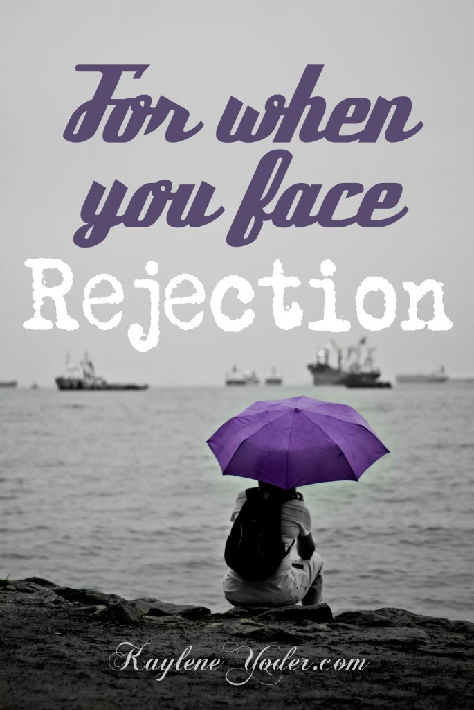 For when you face rejection