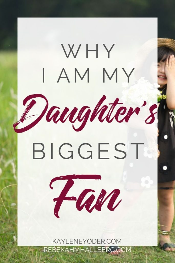 Why I am My Daughter's Biggest Fan - Kaylene Yoder
