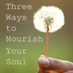 3 Ways to Re-Nourish Your Soul