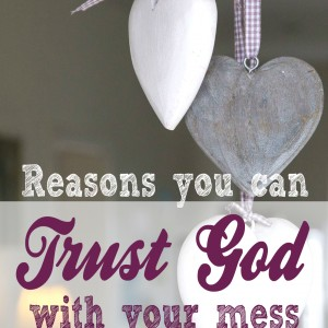 Reasons you can trust God with your mess