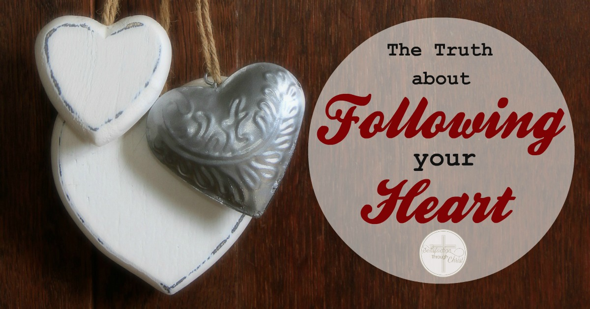 Find vital truths a bout following your heart. Is it really as dependable as we make it out to be?