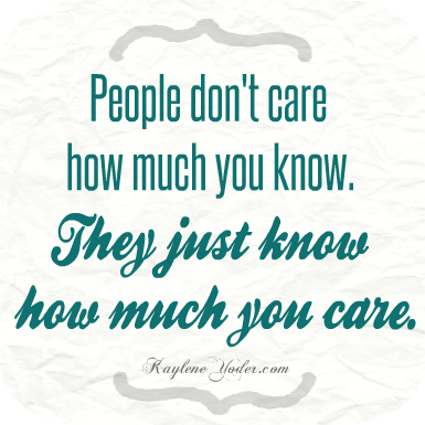 People don't care how much you know. They just know how much you care.
