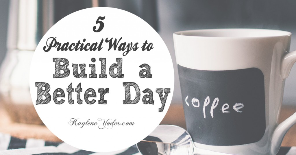 Practical Ways to Build a Better Day FB