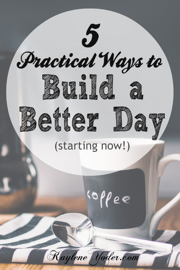Practical Ways to Build a Better Day