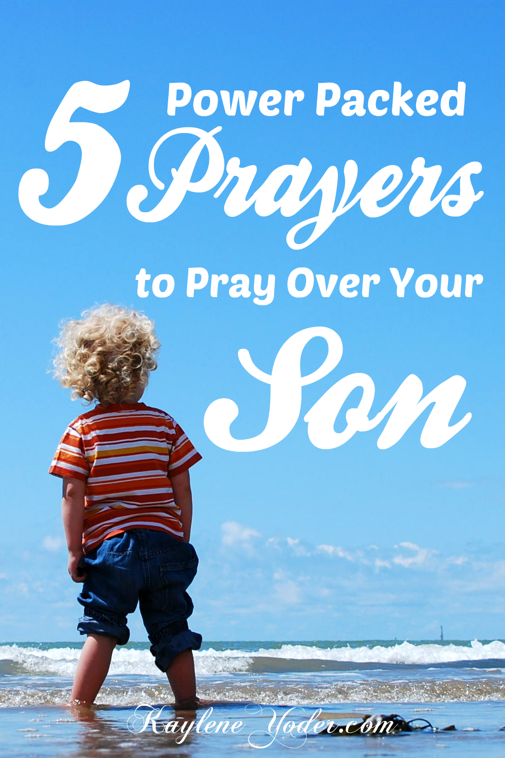 5 Power Packed Prayers to Pray Over Your Son