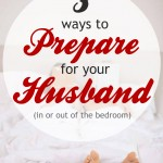Three Ways to Prepare for Your Husband