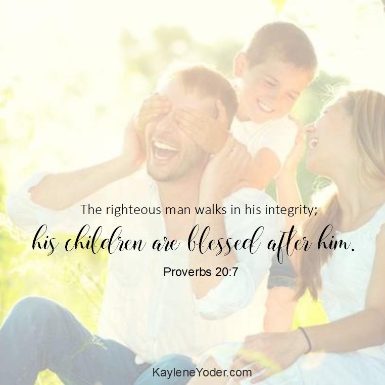 His children are blessed after him. Proverbs 20.7