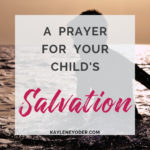 A Prayer for Your Child's Repentance and Salvation