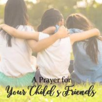 A Prayer for Your Child's Friends