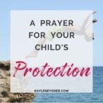 A Prayer for Your Child's Protection