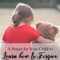 18. A Prayer for Your Child to Learn How to Forgive