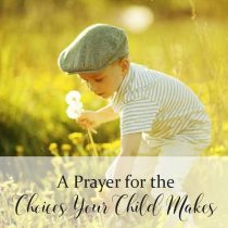 21. A Prayer for the Choices Your Child Makes