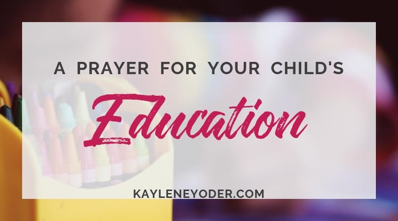A Prayer for Your Child's Education - Kaylene Yoder