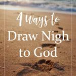 Four Ways to Draw Closer to God