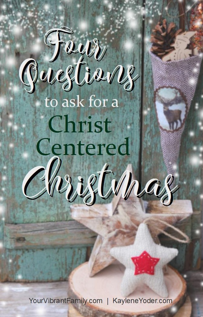 Christmas Questions To Ask.Four Questions To Ask For A More Christ Centered Christmas
