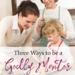 3 Ways to be a Godly Mentor