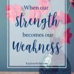 When our Strength becomes our Weakness