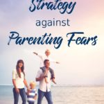 A Powerful Strategy Against Parenting Fears
