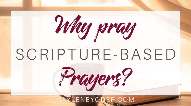 Why Pray Scripture-based Prayers? - Kaylene Yoder