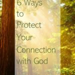 6 Ways to Protect Your Connection With God